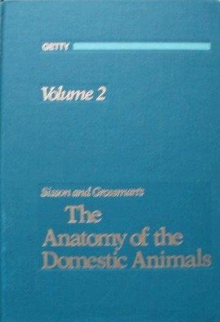 Sisson and Grossman\'s: The Anatomy of the Domestic Animals, Vol. 2